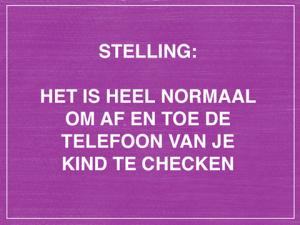 Stelling: het is heel normaal om af en toe de telefoon van je kind te checken.